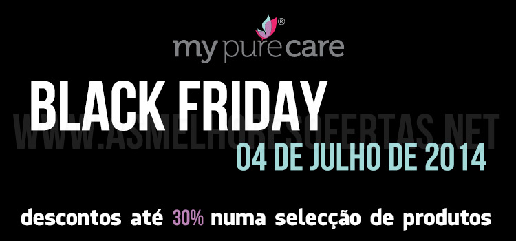 Black Friday My Pure Care 4 Julho 2014